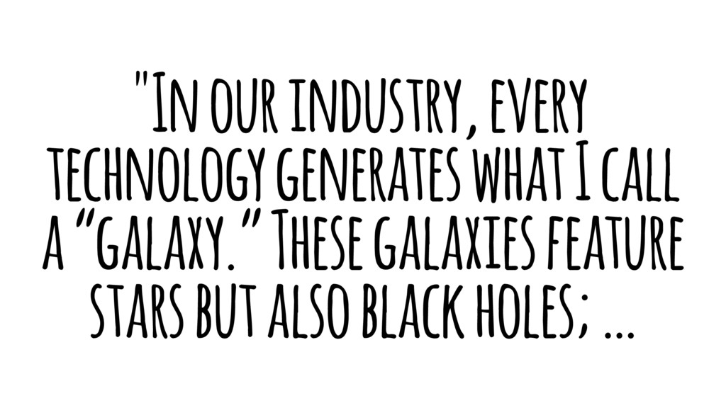 """In our industry, every technology generates wh..."