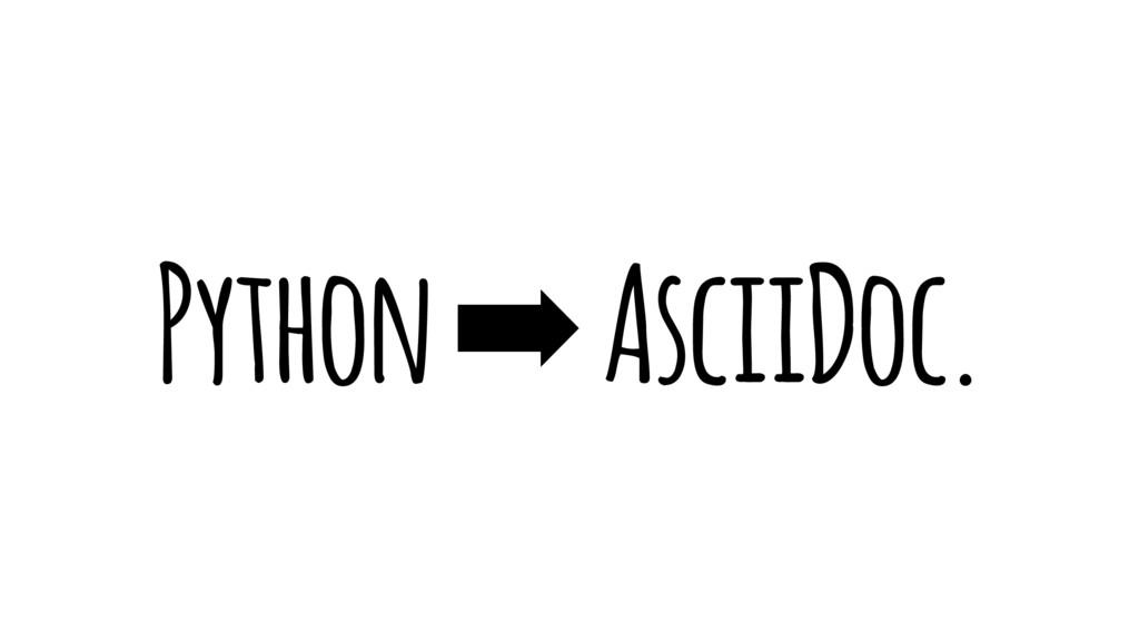 Python ➡ AsciiDoc.