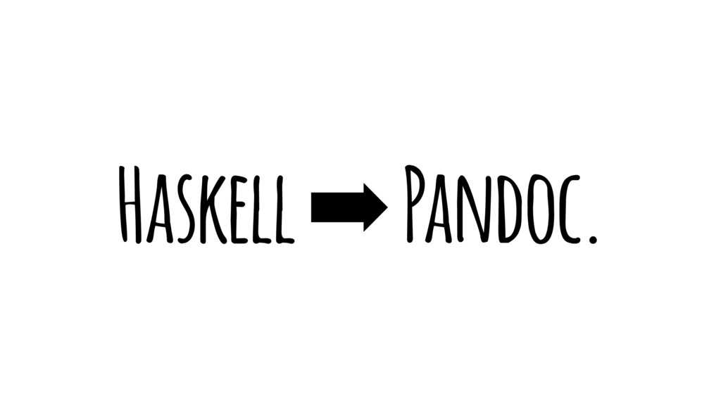 Haskell ➡ Pandoc.