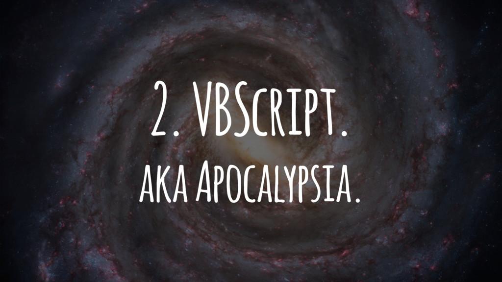 2. VBScript. aka Apocalypsia.