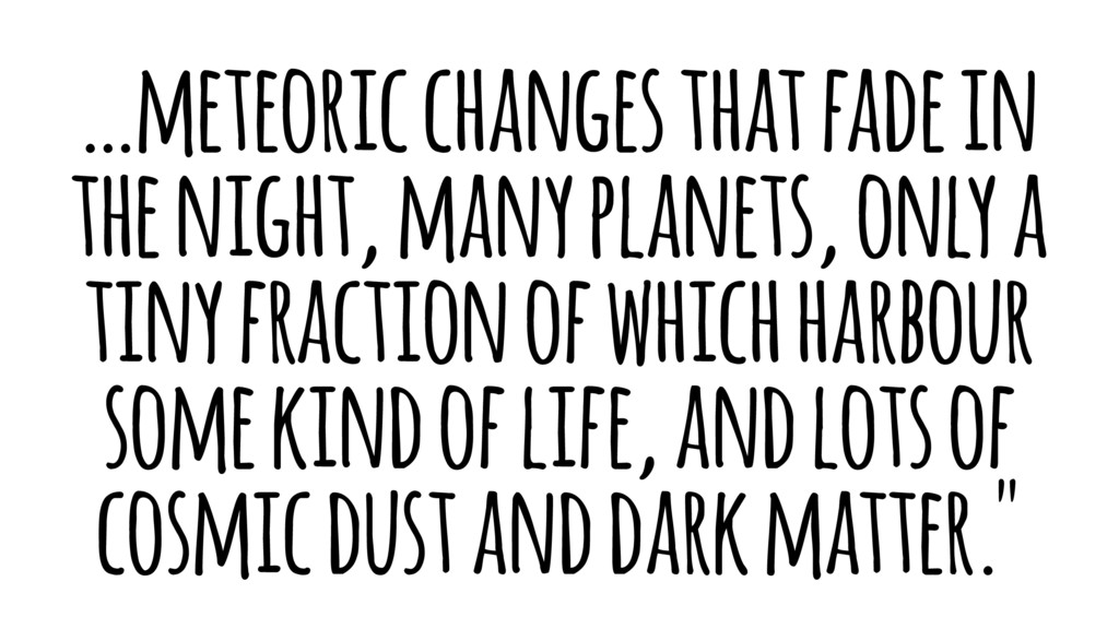 …meteoric changes that fade in the night, many ...