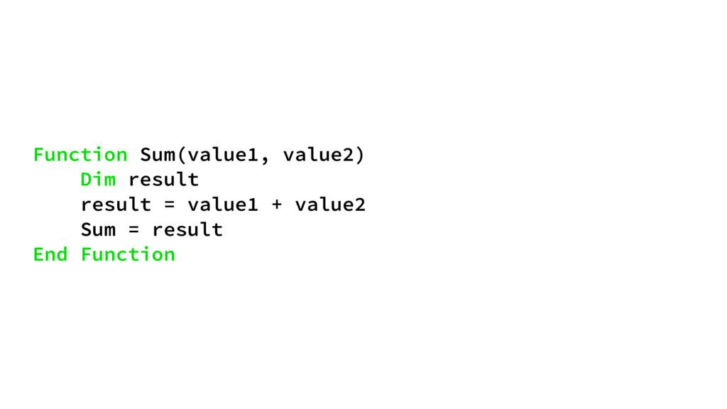 Function Sum(value1, value2) Dim result result ...