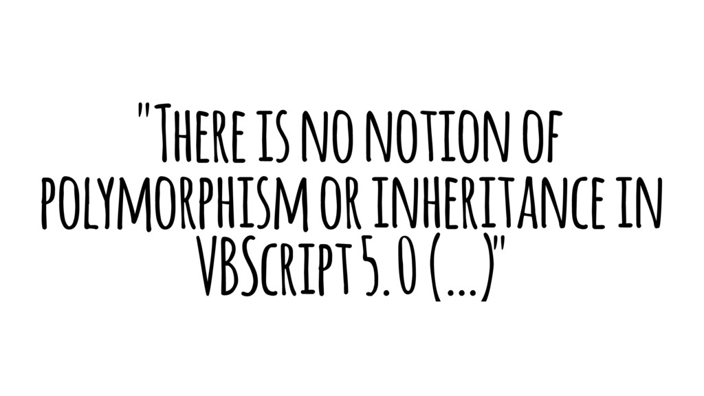 """""""There is no notion of polymorphism or inherita..."""