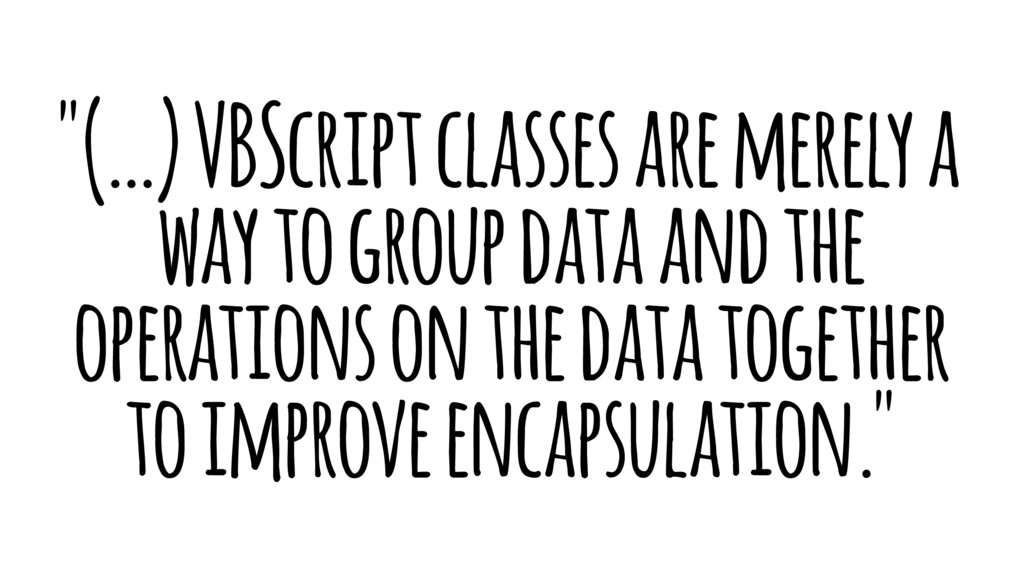 """(…) VBScript classes are merely a way to group..."