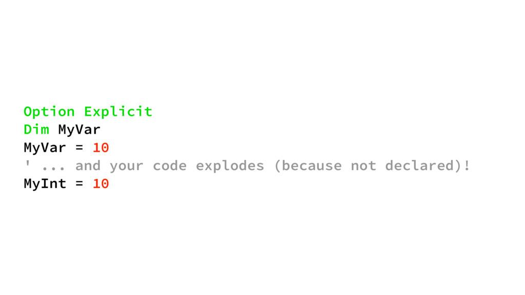 Option Explicit Dim MyVar MyVar = 10 ' ... and ...