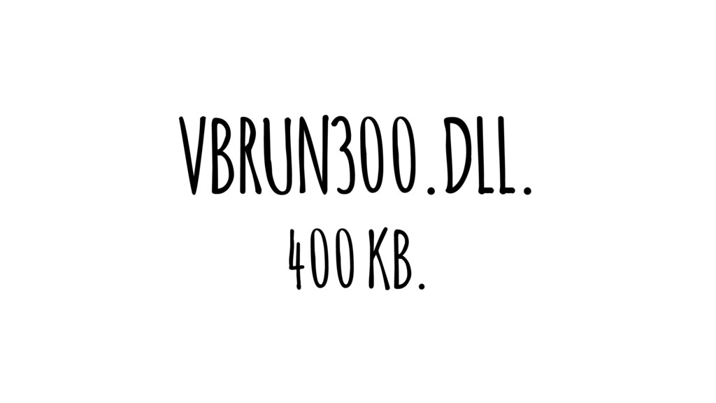 VBRUN300.DLL. 400 KB.