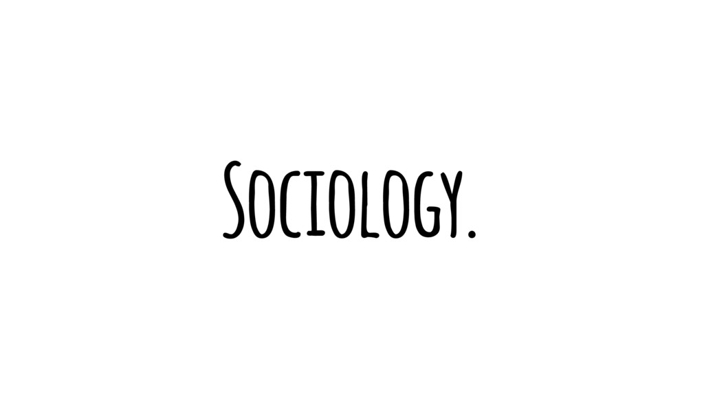 Sociology.