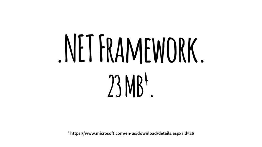 .NET Framework. 23 MB4. 4 https://www.microso!....