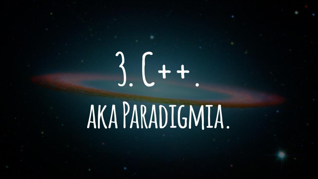 3. C++. aka Paradigmia.