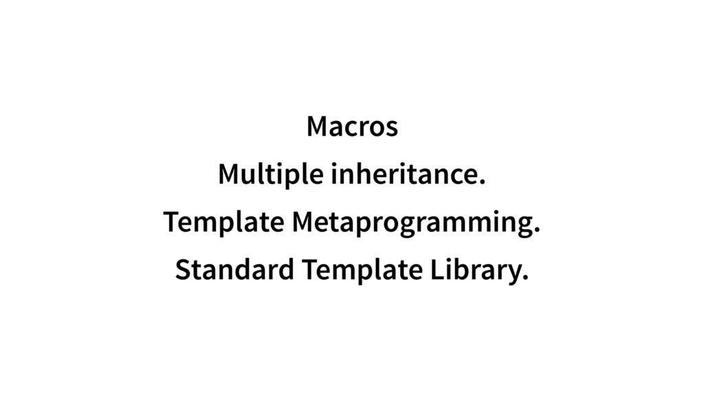 Macros Multiple inheritance. Template Metaprogr...