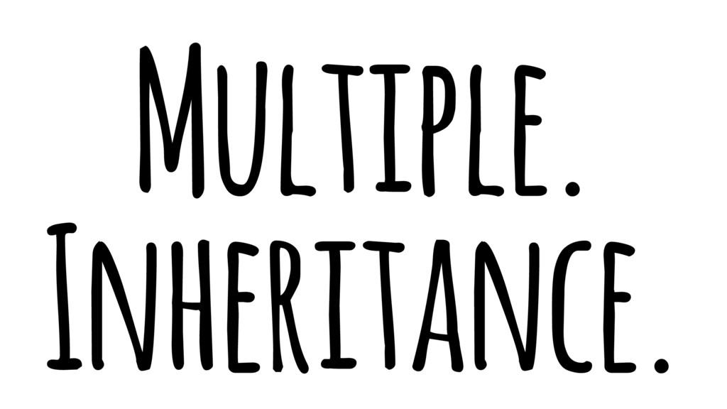 Multiple. Inheritance.