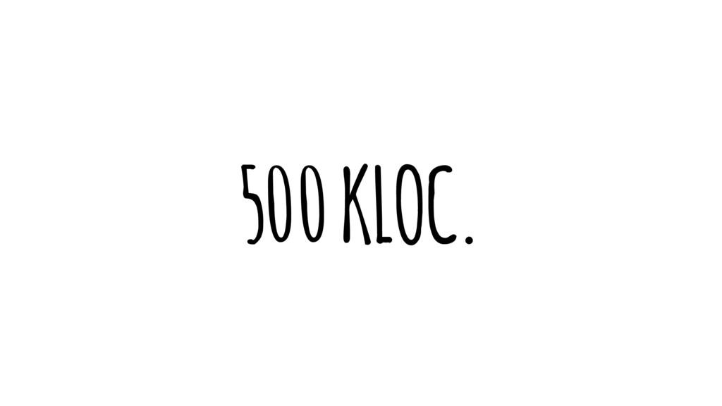 500 KLOC.
