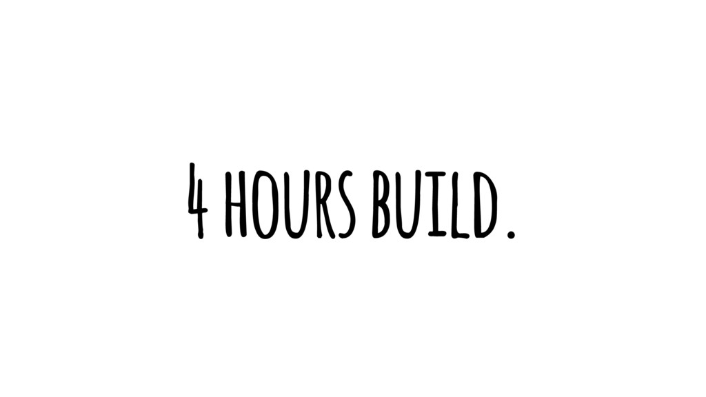 4 hours build.