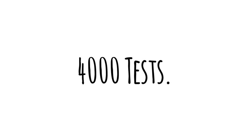 4000 Tests.