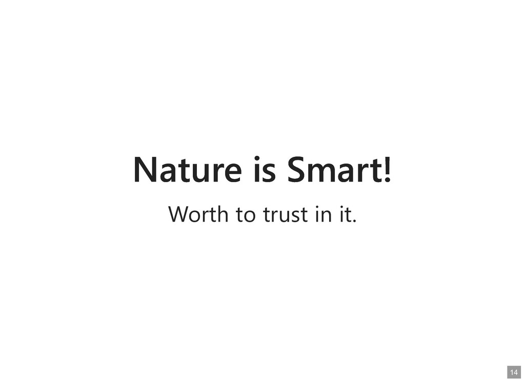 Nature is Smart! Nature is Smart! Worth to trus...