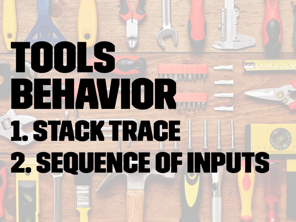 Tools behavior 1. Stack Trace 2. Sequence of in...