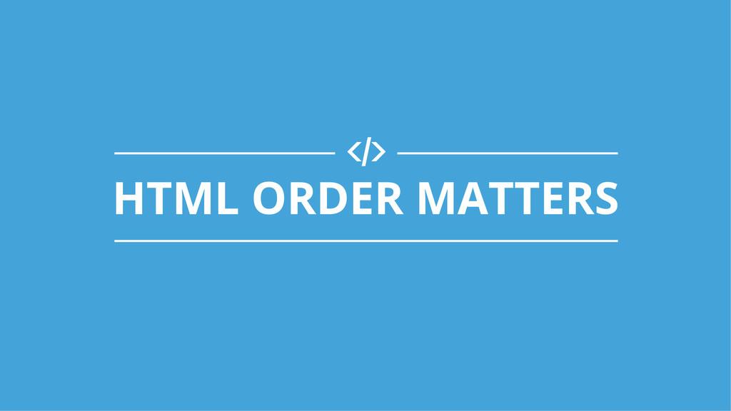 )! HTML ORDER MATTERS