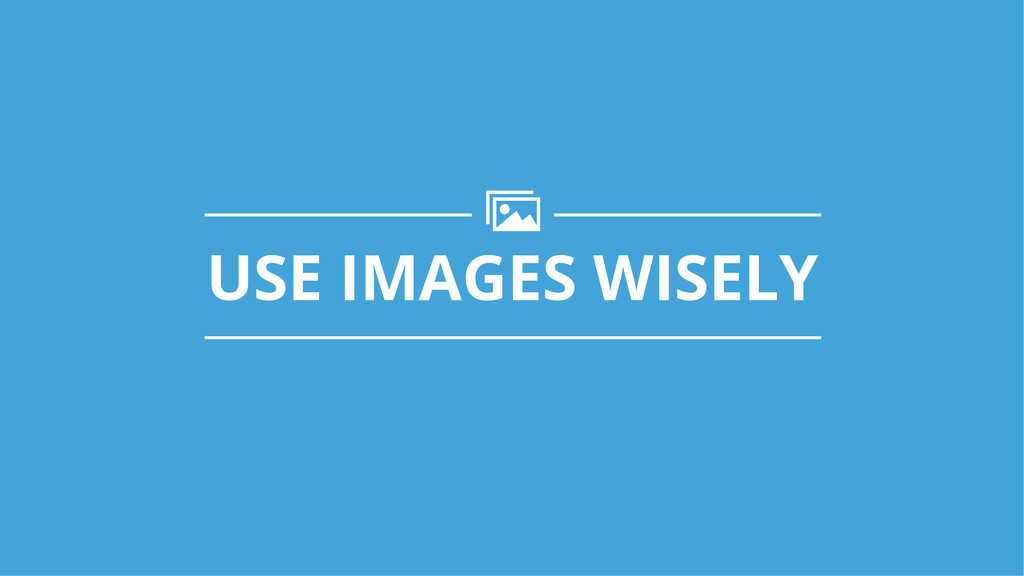 USE IMAGES WISELY r!