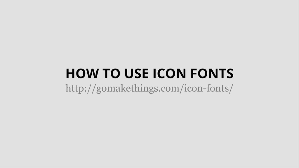 HOW TO USE ICON FONTS http://gomakethings.com/i...