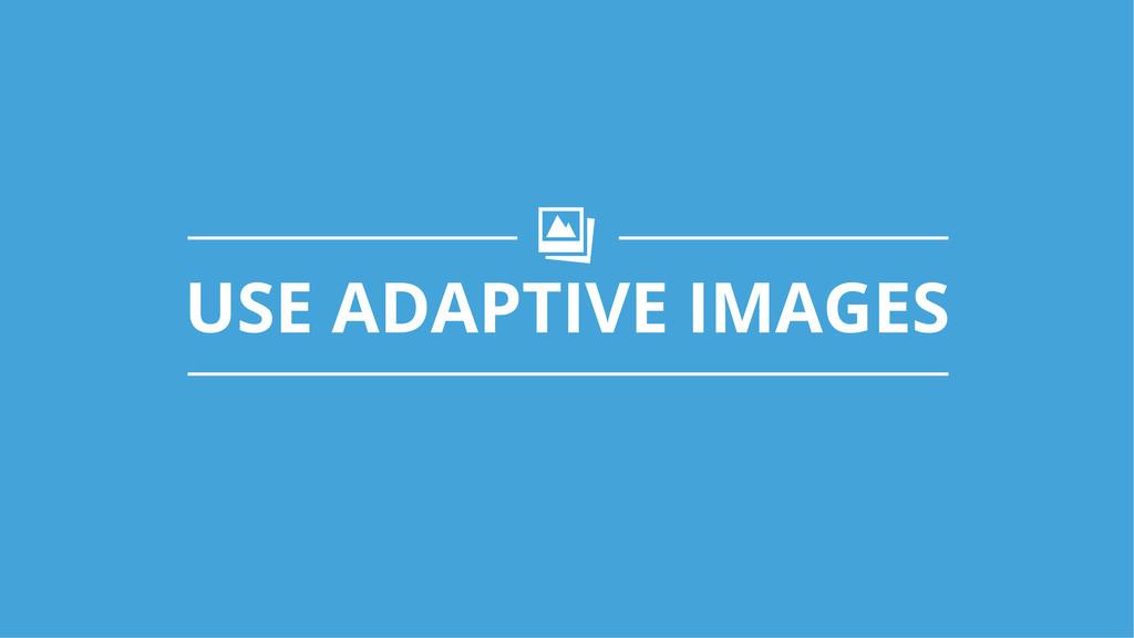 USE ADAPTIVE IMAGES q!
