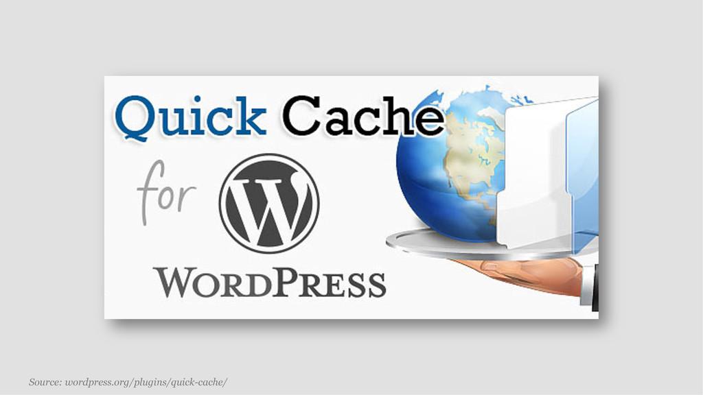 Source: wordpress.org/plugins/quick-cache/