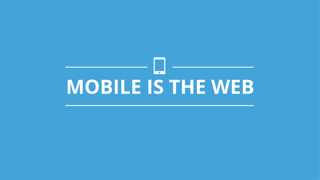 MOBILE IS THE WEB $!