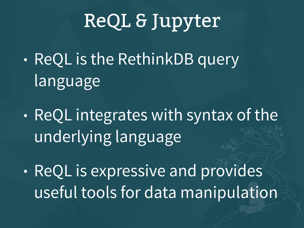 ReQL & Jupyter • ReQL is the RethinkDB query la...
