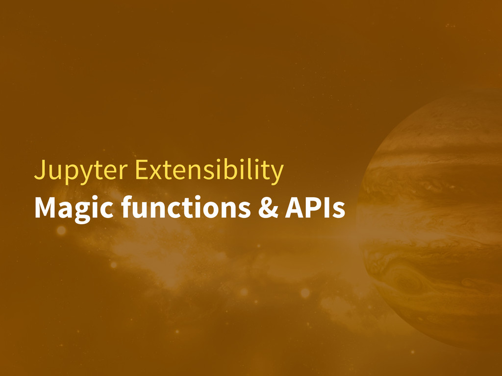 Jupyter Extensibility Magic functions & APIs
