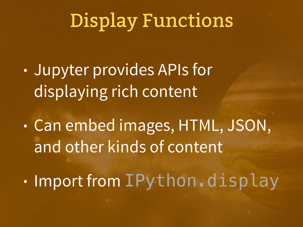 • Jupyter provides APIs for displaying rich con...