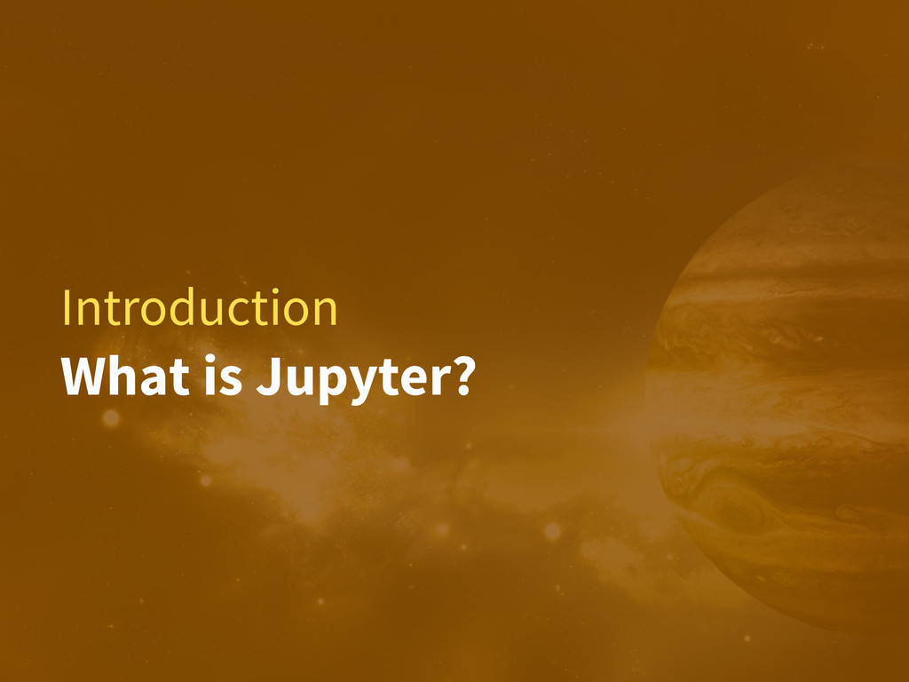 Introduction What is Jupyter?