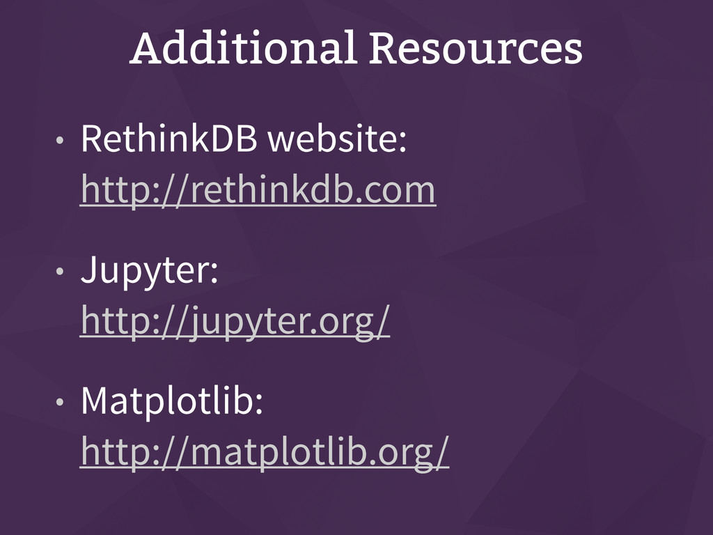 Additional Resources • RethinkDB website: