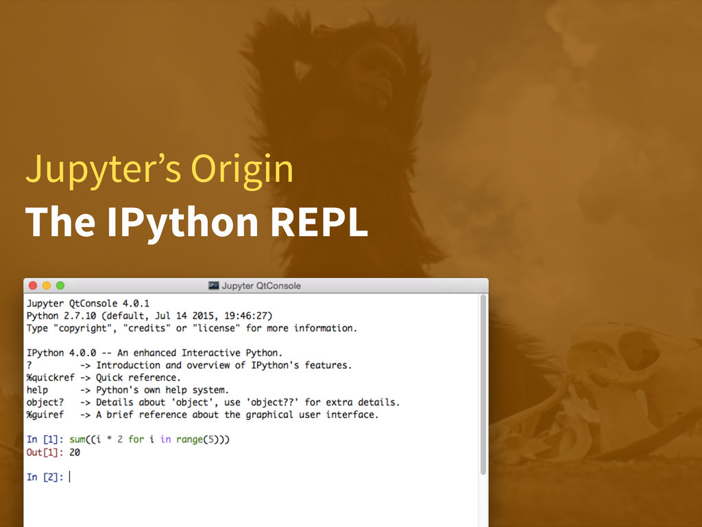 Jupyter's Origin The IPython REPL