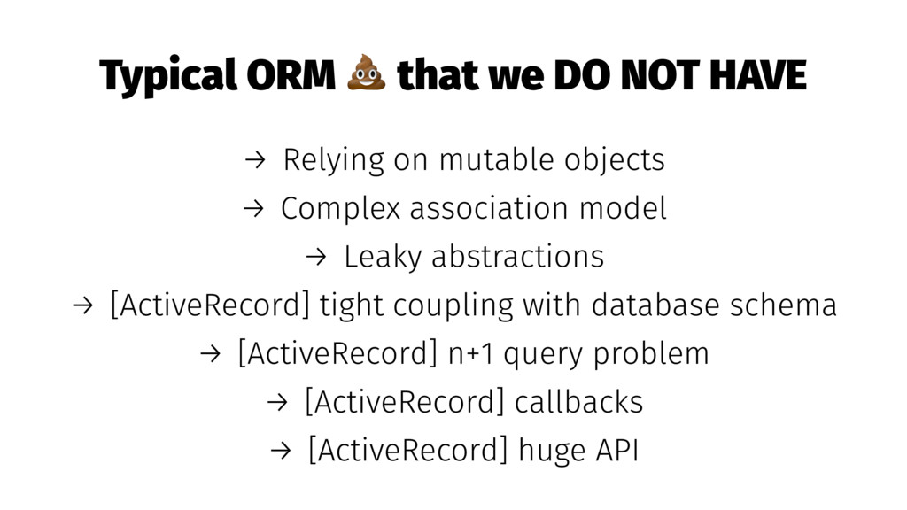 Typical ORM ! that we DO NOT HAVE → Relying on ...