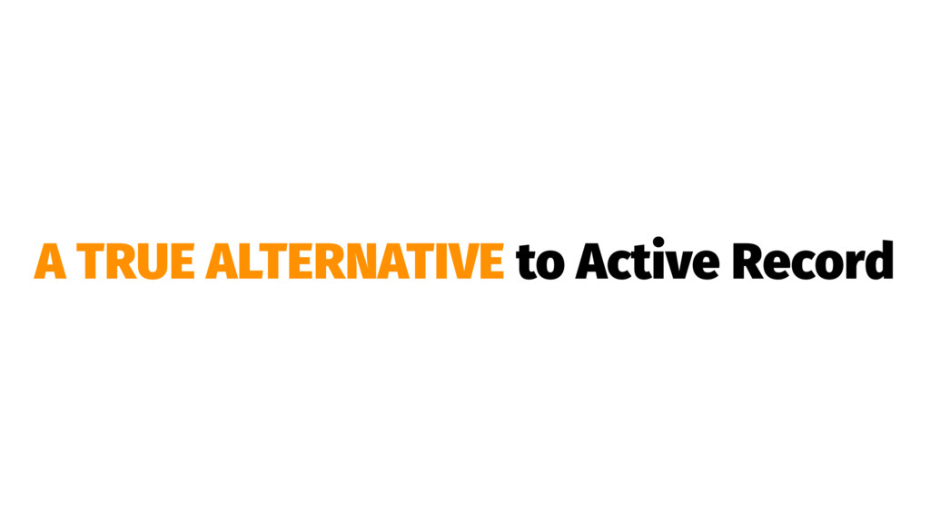 A TRUE ALTERNATIVE to Active Record