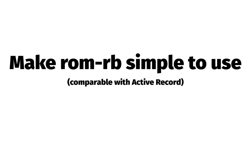 Make rom-rb simple to use (comparable with Acti...