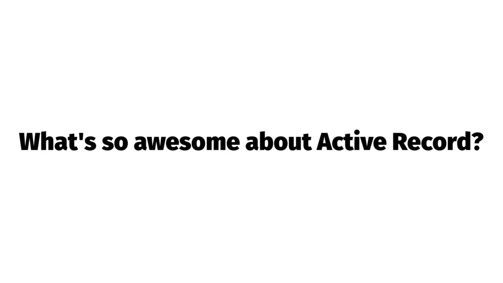 What's so awesome about Active Record?