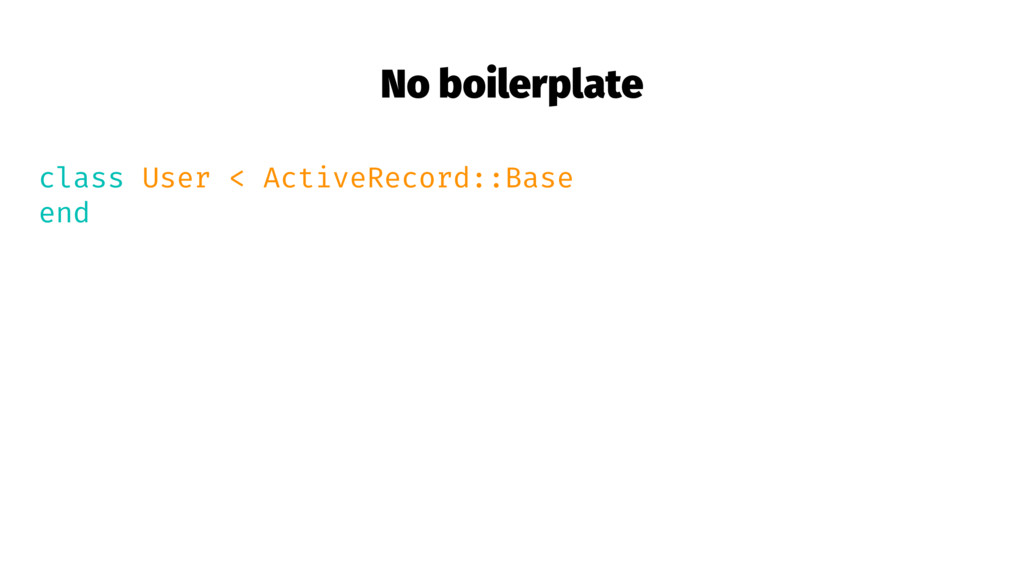 No boilerplate class User < ActiveRecord::Base ...
