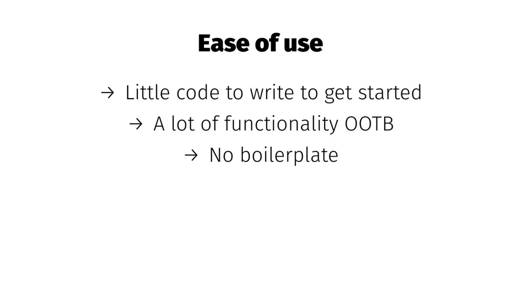 Ease of use → Little code to write to get start...