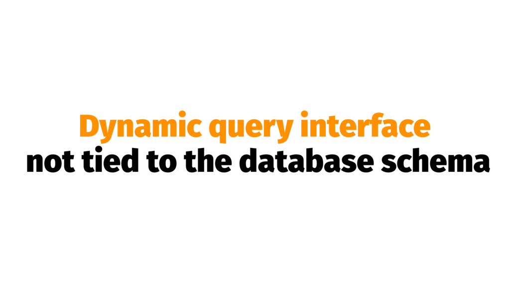 Dynamic query interface not tied to the databas...