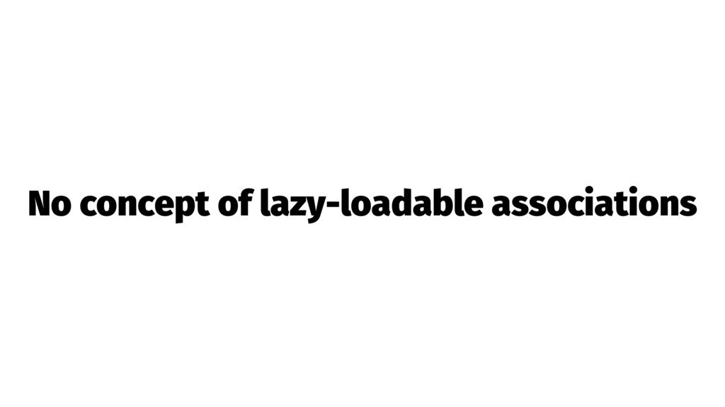 No concept of lazy-loadable associations