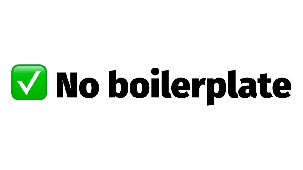 ✅ No boilerplate