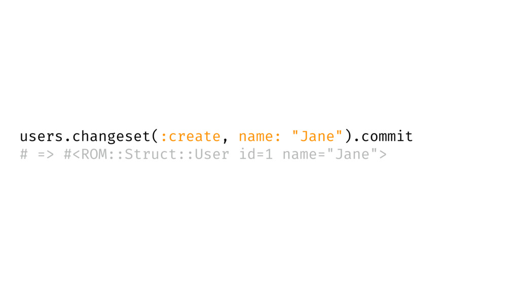 "users.changeset(:create, name: ""Jane"").commit #..."
