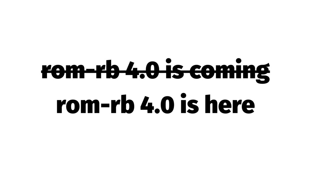 rom-rb 4.0 is coming rom-rb 4.0 is here