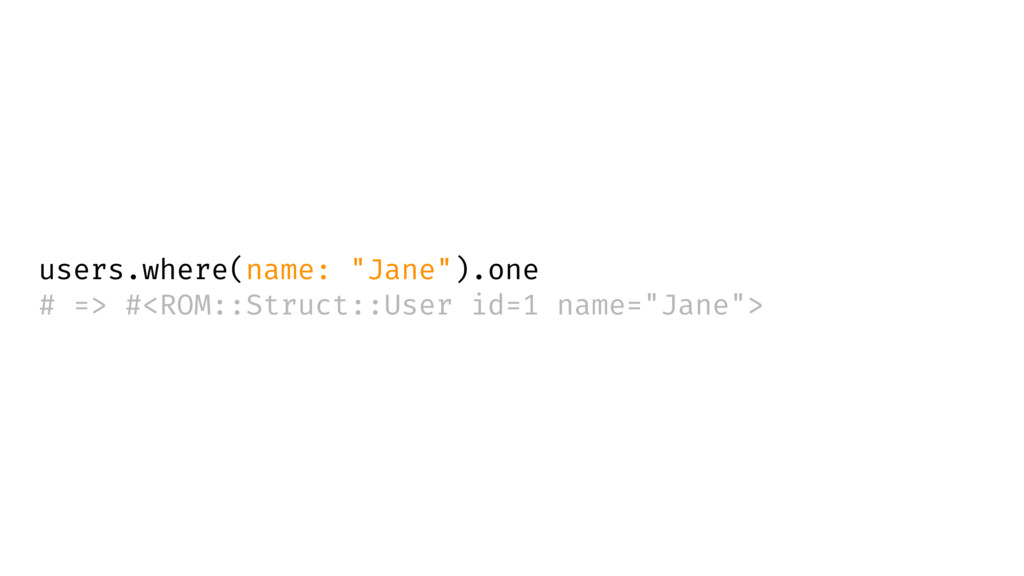 "users.where(name: ""Jane"").one # => #<ROM::Struc..."