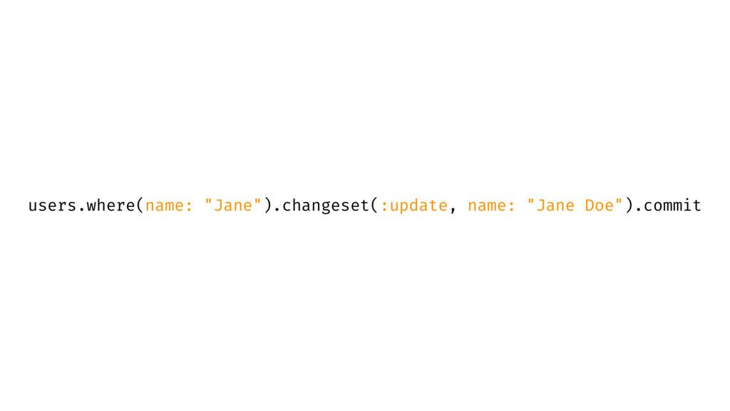 "users.where(name: ""Jane"").changeset(:update, na..."