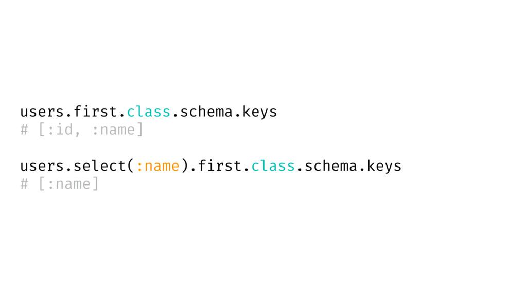 users.first.class.schema.keys # [:id, :name] us...