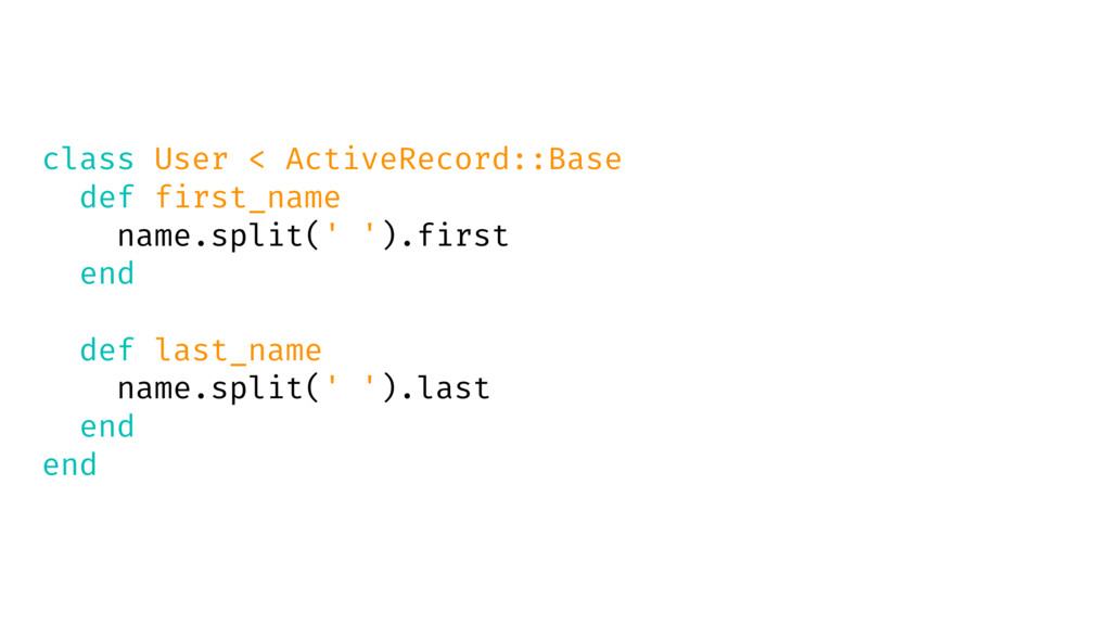 class User < ActiveRecord::Base def first_name ...
