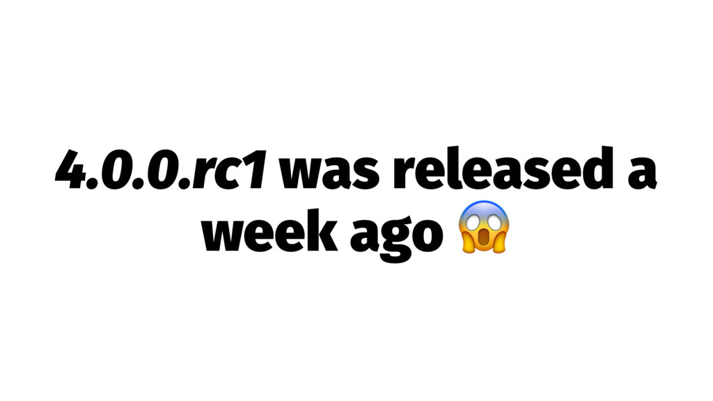 4.0.0.rc1 was released a week ago