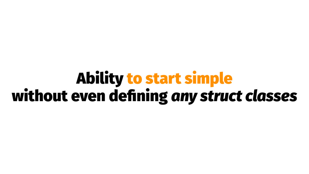Ability to start simple without even defining an...