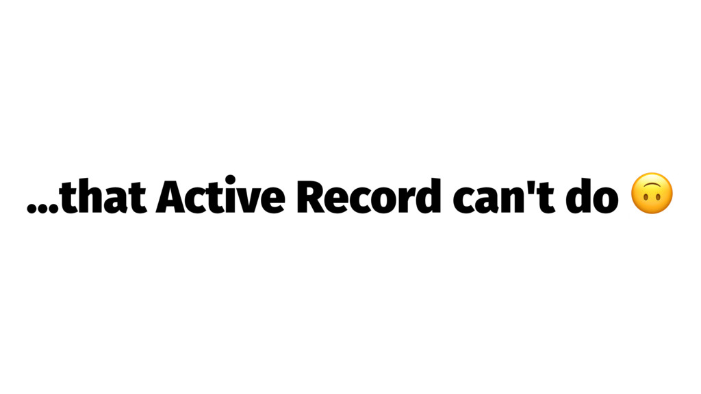 …that Active Record can't do